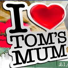 I-love-tom-s-mum-1375864250